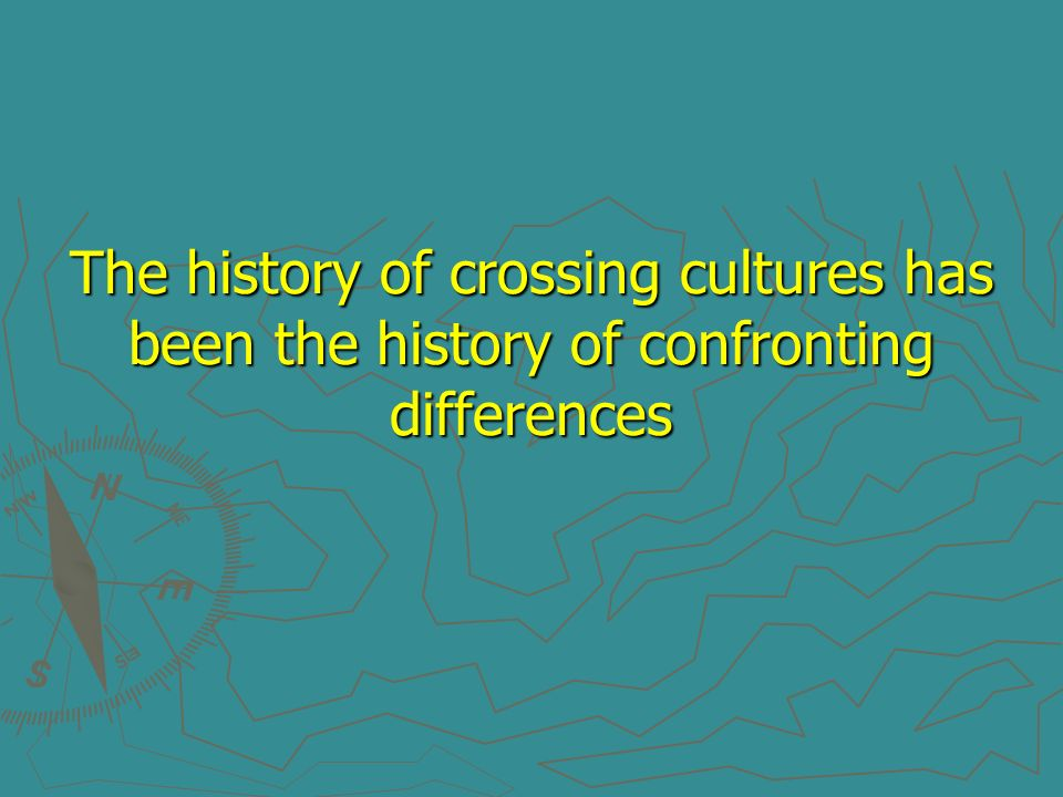 The history of crossing cultures has been the history of confronting differences