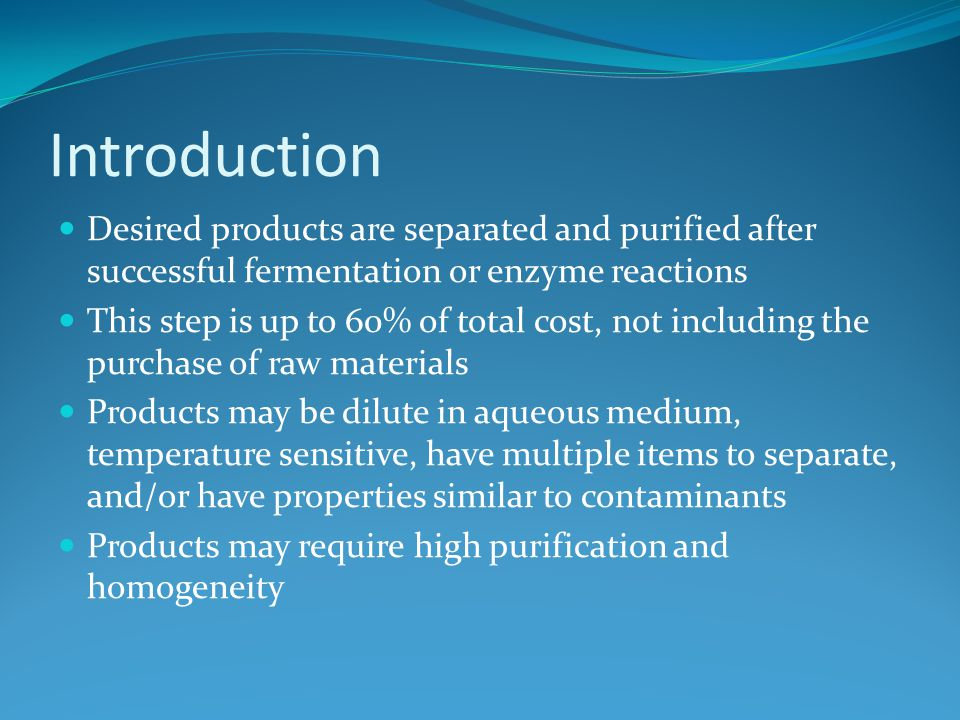Introduction Desired products are separated and purified after successful fermentation or enzyme reactions.