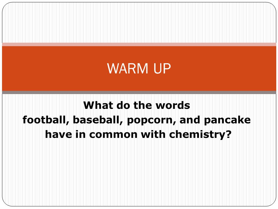 WARM UP What do the words football, baseball, popcorn, and pancake