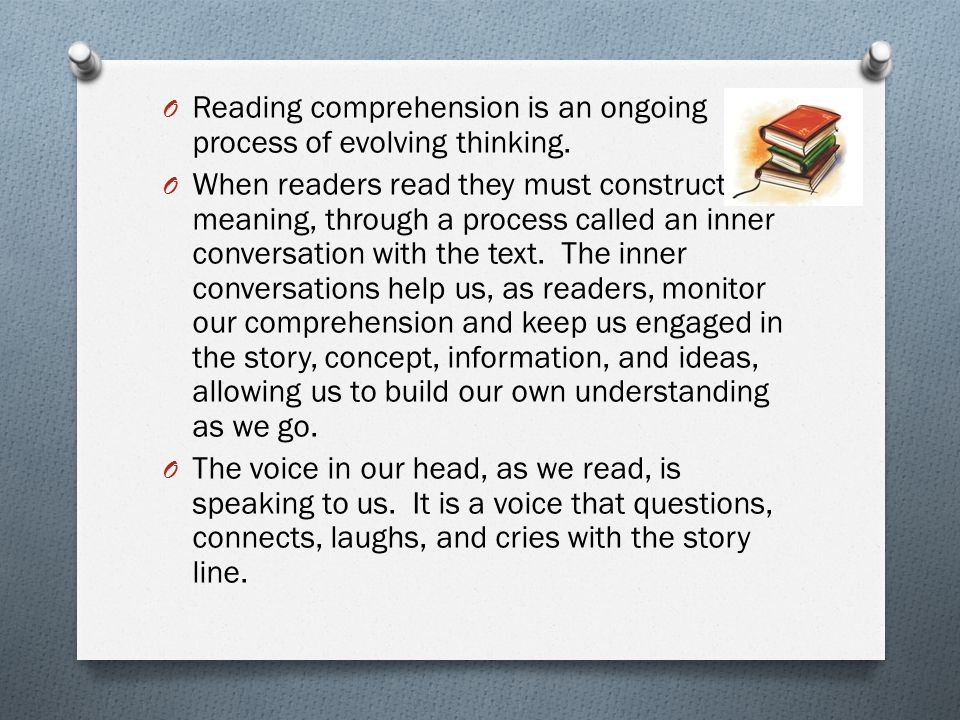 Reading comprehension is an ongoing process of evolving thinking.