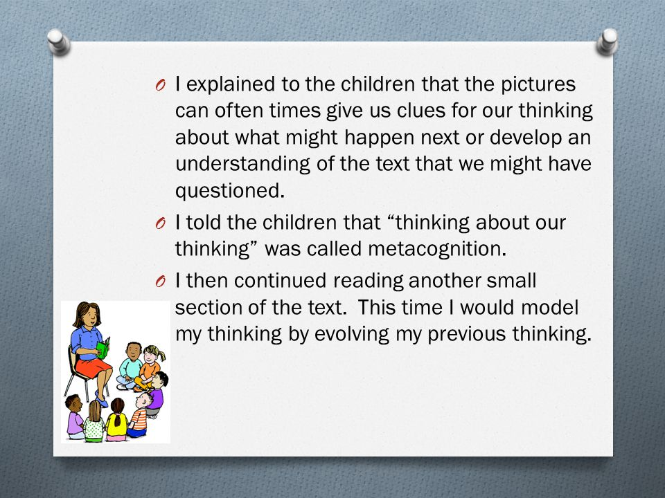 I explained to the children that the pictures can often times give us clues for our thinking about what might happen next or develop an understanding of the text that we might have questioned.