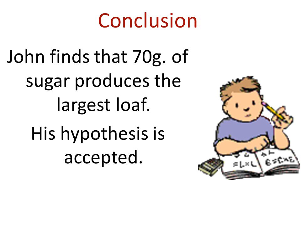 Conclusion John finds that 70g. of sugar produces the largest loaf.