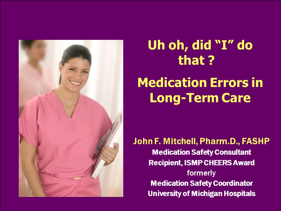 Uh oh, did I do that Medication Errors in Long-Term Care