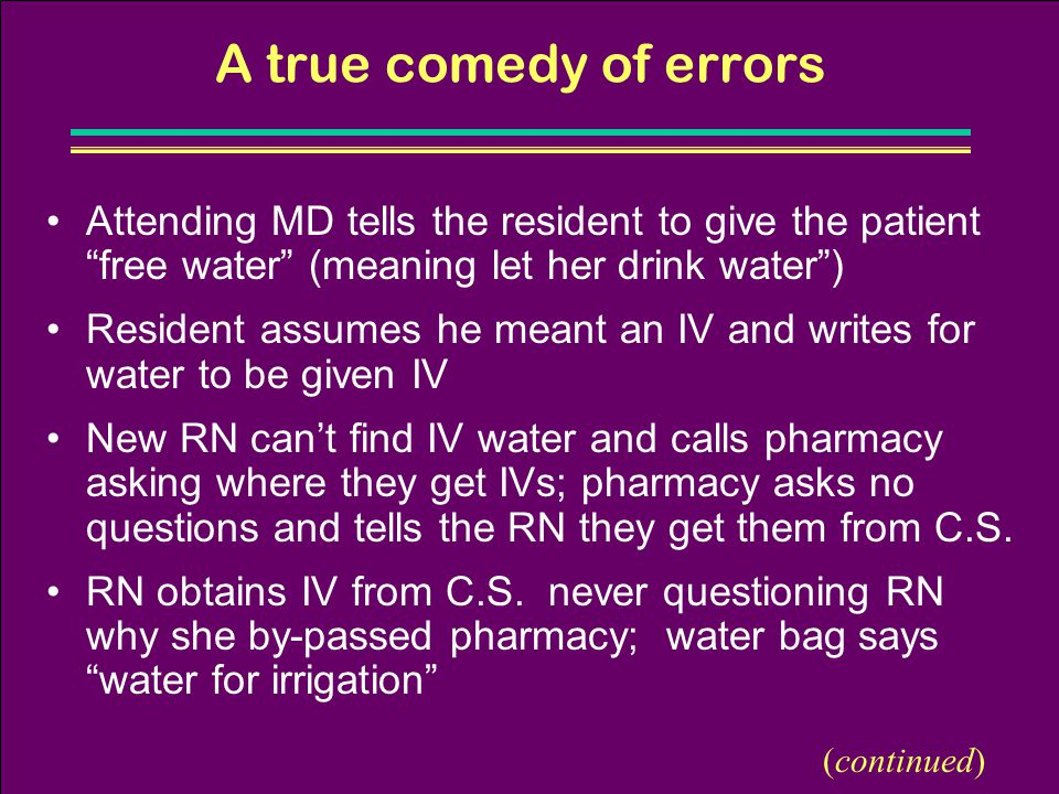 A true comedy of errors Attending MD tells the resident to give the patient free water (meaning let her drink water )