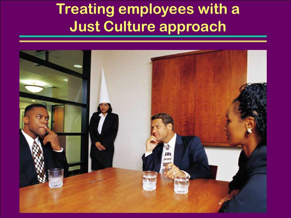 Treating employees with a Just Culture approach