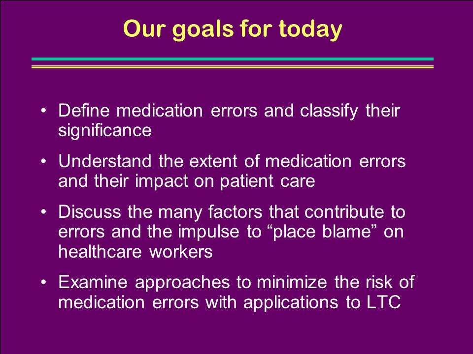 Our goals for today Define medication errors and classify their significance.