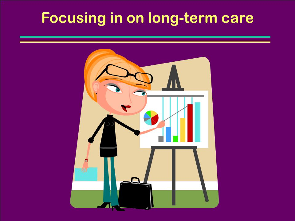 Focusing in on long-term care