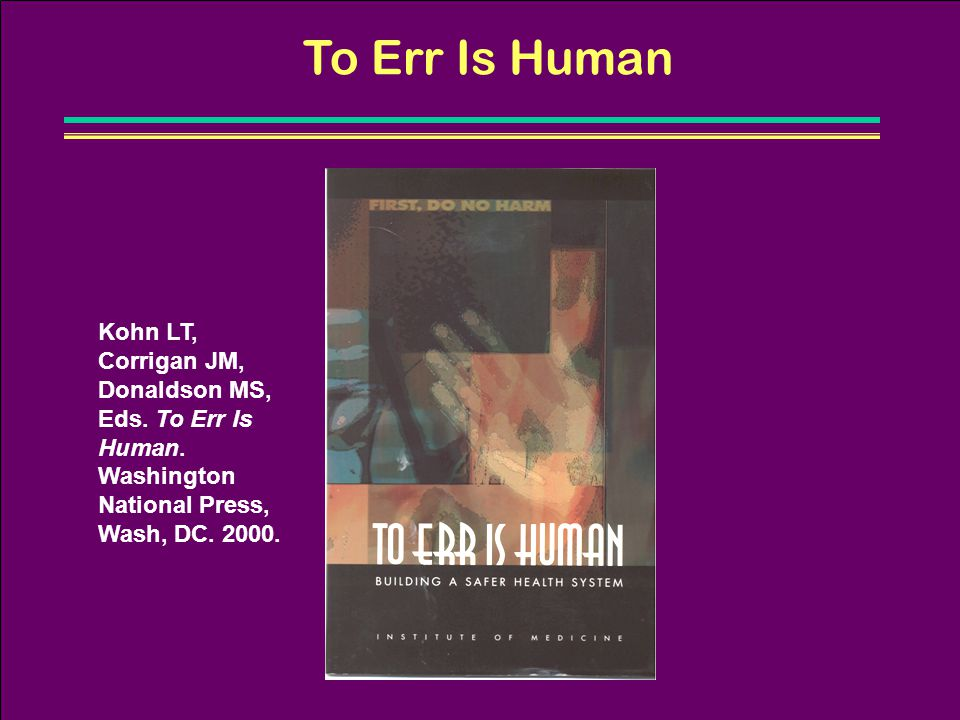 To Err Is Human Kohn LT, Corrigan JM, Donaldson MS, Eds.