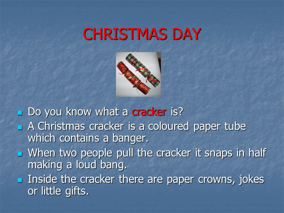 CHRISTMAS DAY Do you know what a cracker is