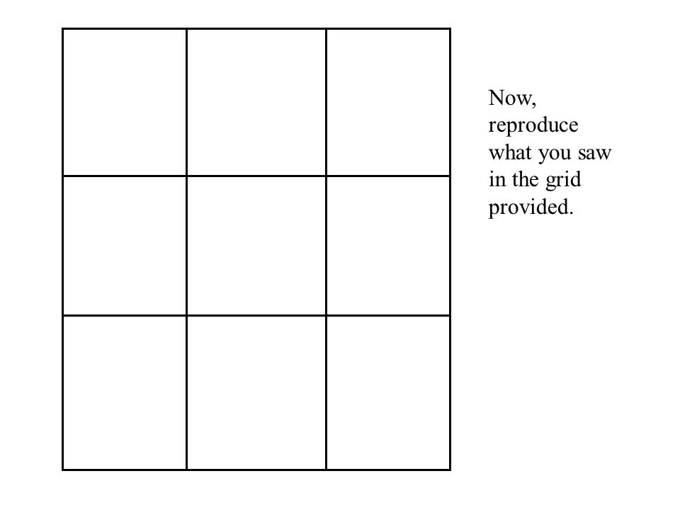 Now, reproduce what you saw in the grid provided.