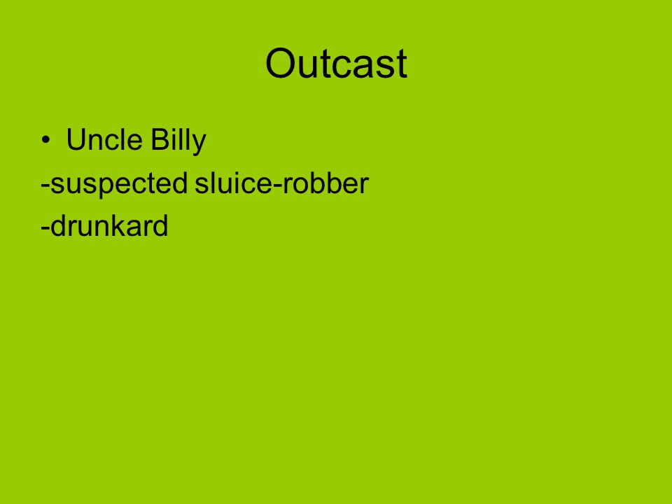 Outcast Uncle Billy -suspected sluice-robber -drunkard
