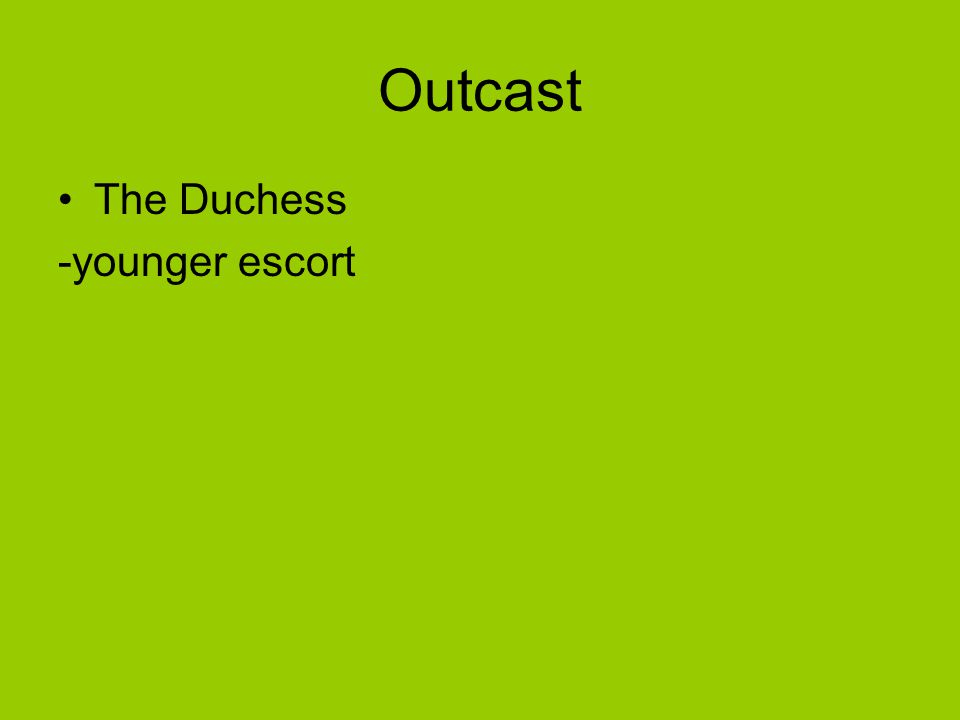 Outcast The Duchess -younger escort