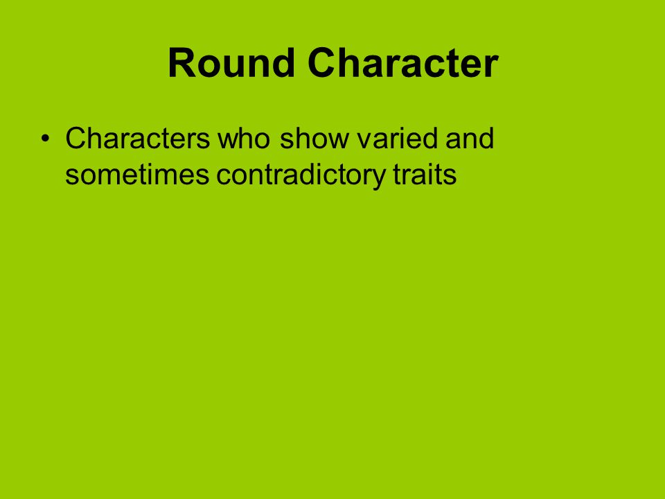 Round Character Characters who show varied and sometimes contradictory traits
