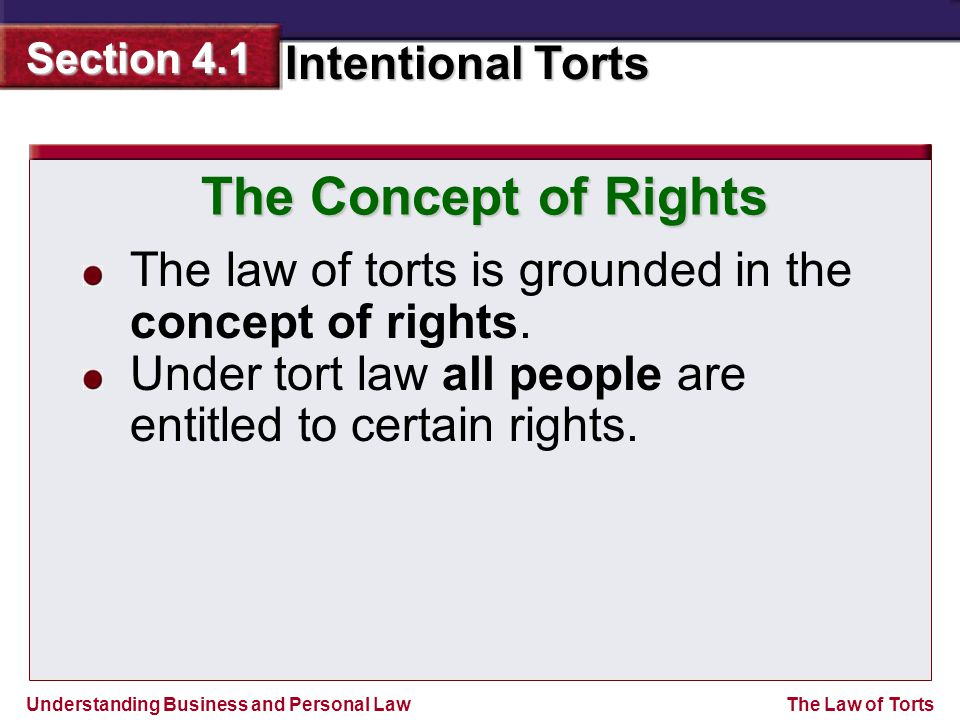 The Concept of Rights The law of torts is grounded in the concept of rights.