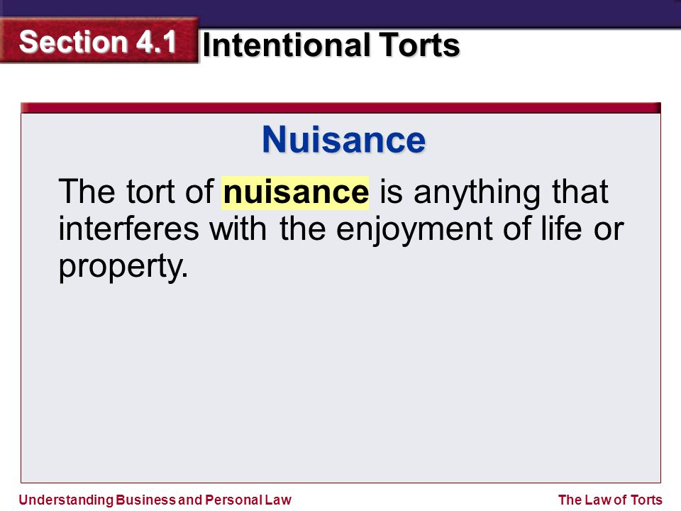 Nuisance The tort of nuisance is anything that interferes with the enjoyment of life or property.