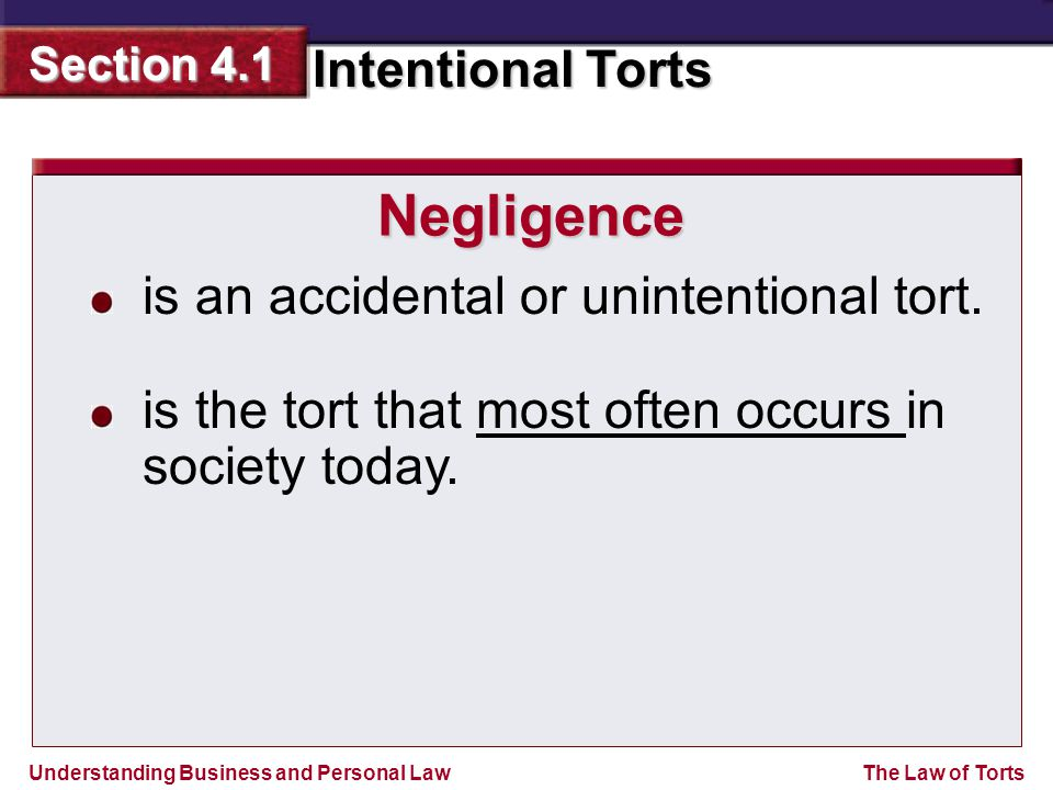 Negligence is an accidental or unintentional tort.