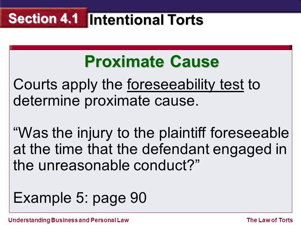 Proximate Cause Courts apply the foreseeability test to determine proximate cause.