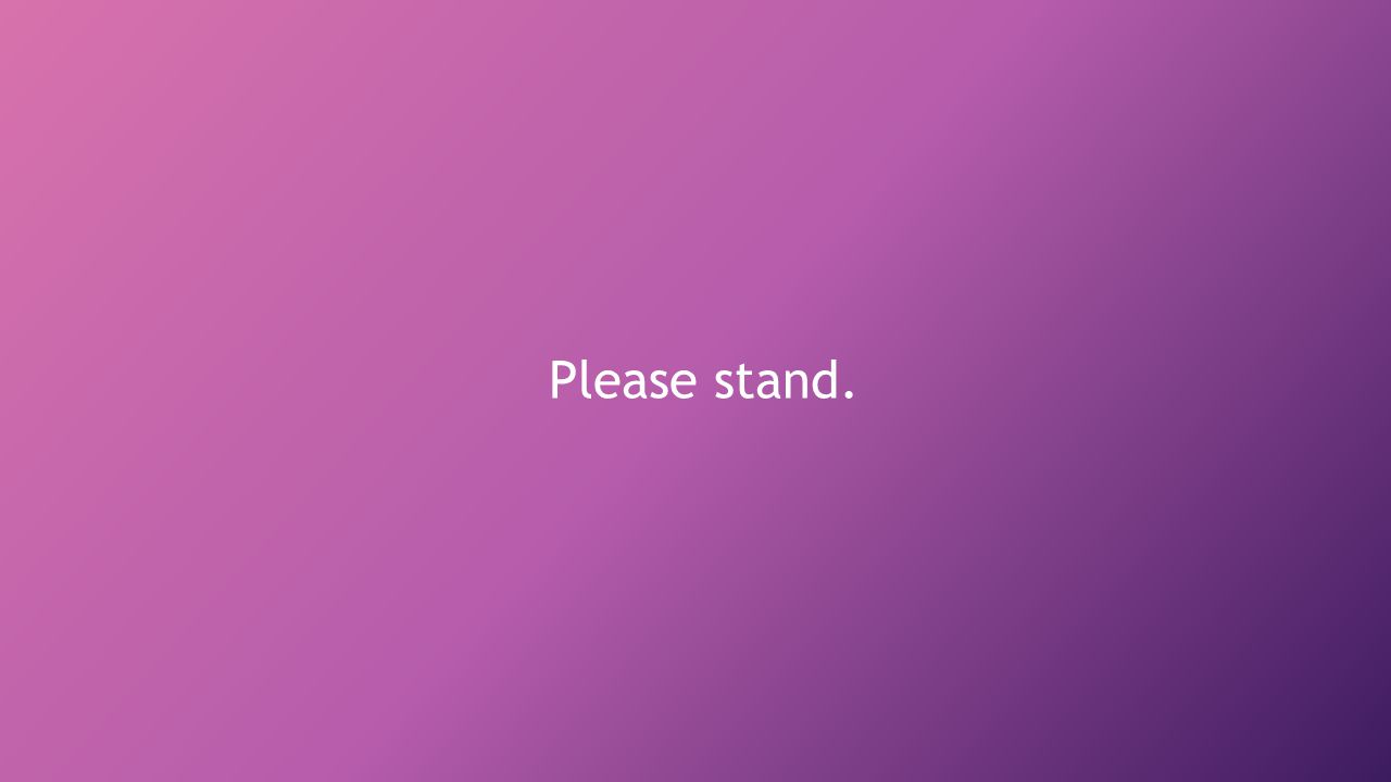 Please stand.