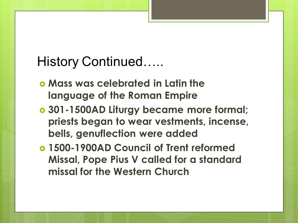 History Continued….. Mass was celebrated in Latin the language of the Roman Empire.