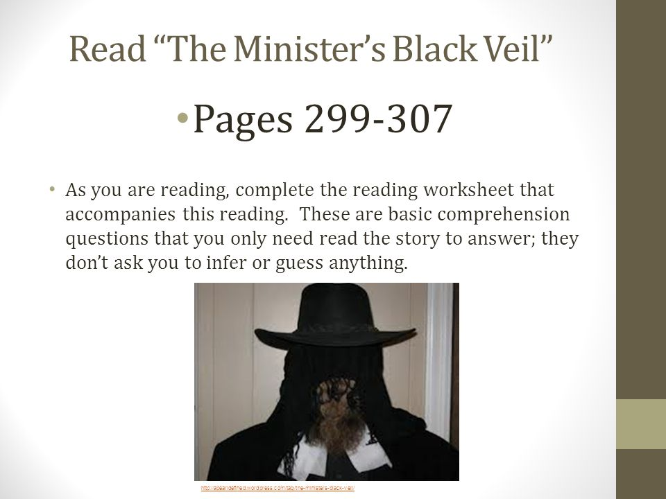 antitranscendentalism in the short story the ministers black veil Likewise, the minister's black veil is a parable that describes the importance of penance -- a mainstay of medieval theology -- an exercise in which one practiced abstinence, fasting, and self-denial in reparation for sins.