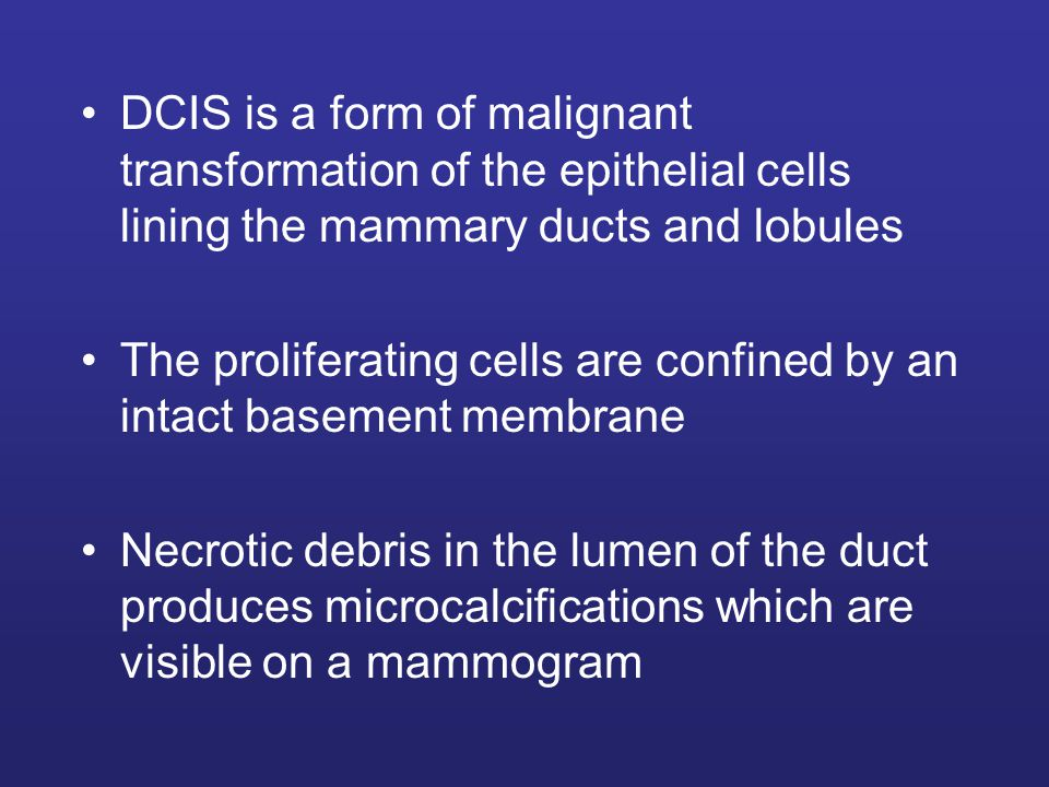 DCIS is a form of malignant transformation of the epithelial cells lining the mammary ducts and lobules
