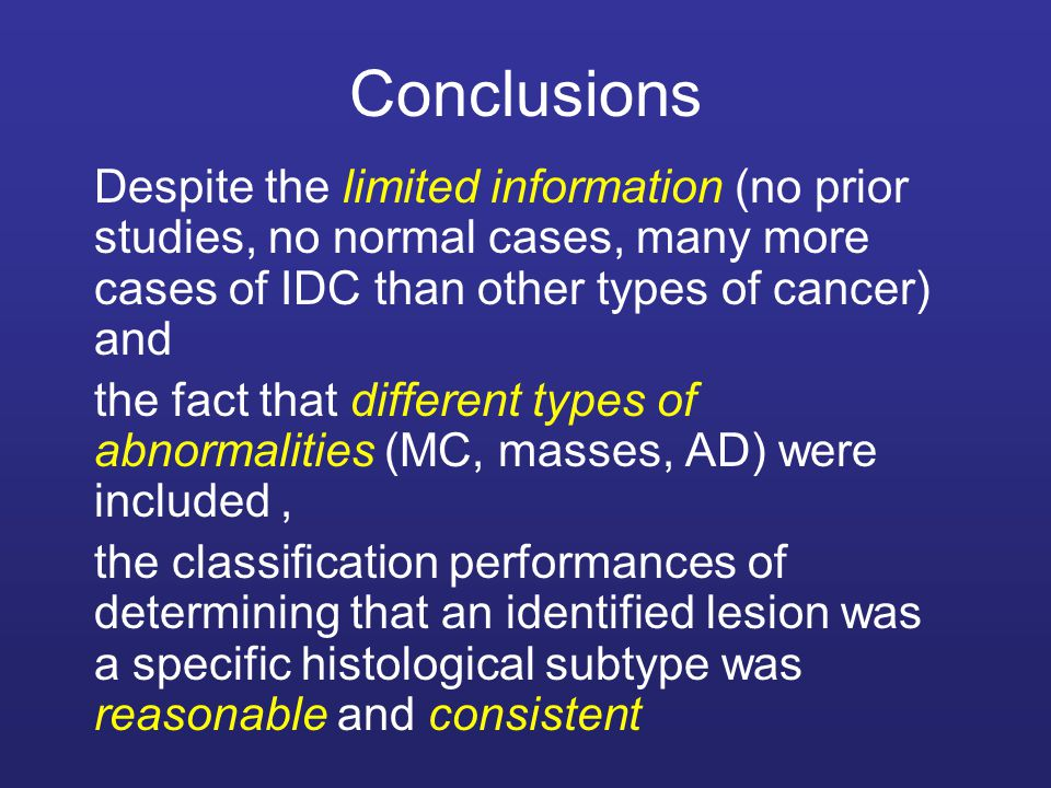 Conclusions Despite the limited information (no prior studies, no normal cases, many more cases of IDC than other types of cancer) and.