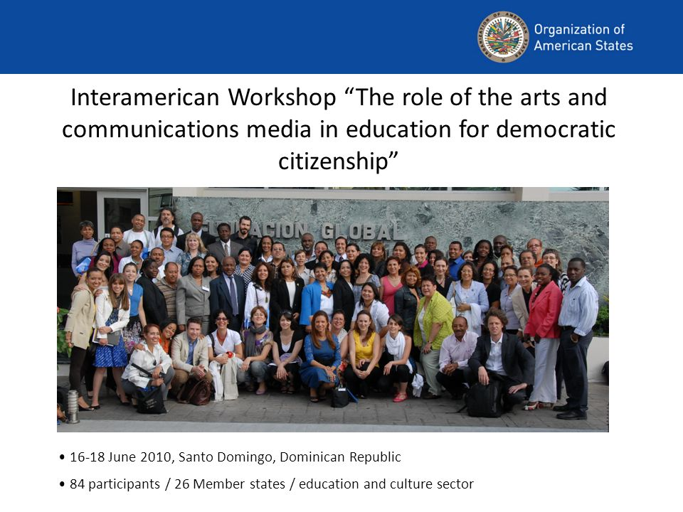 Interamerican Workshop The role of the arts and communications media in education for democratic citizenship