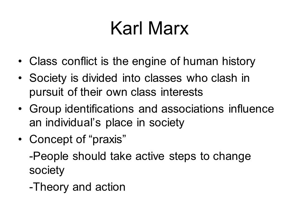 Karl Marx Class conflict is the engine of human history