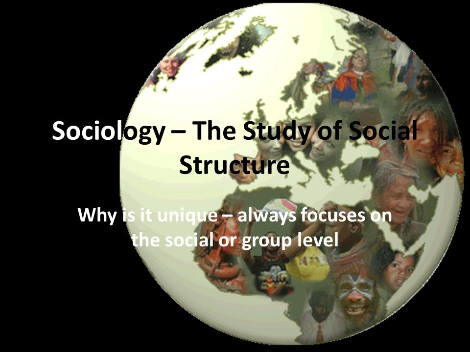 Sociology – The Study of Social Structure
