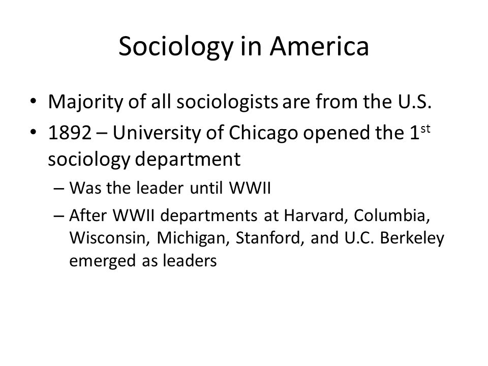 Sociology in America Majority of all sociologists are from the U.S.