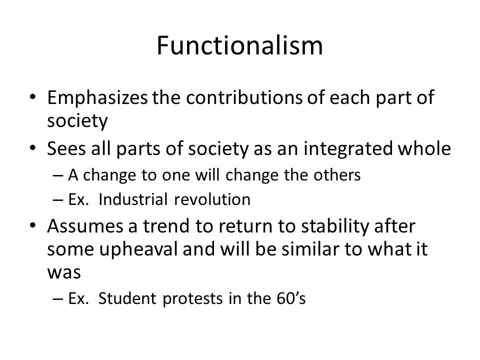 Functionalism Emphasizes the contributions of each part of society