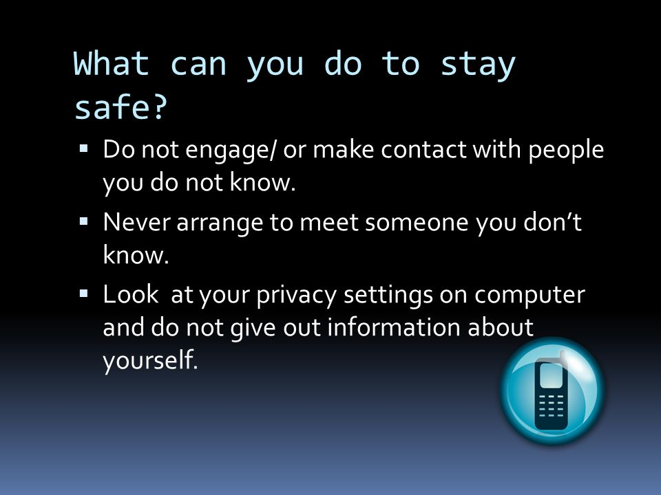 What can you do to stay safe