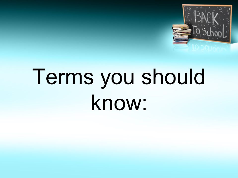 Terms you should know: