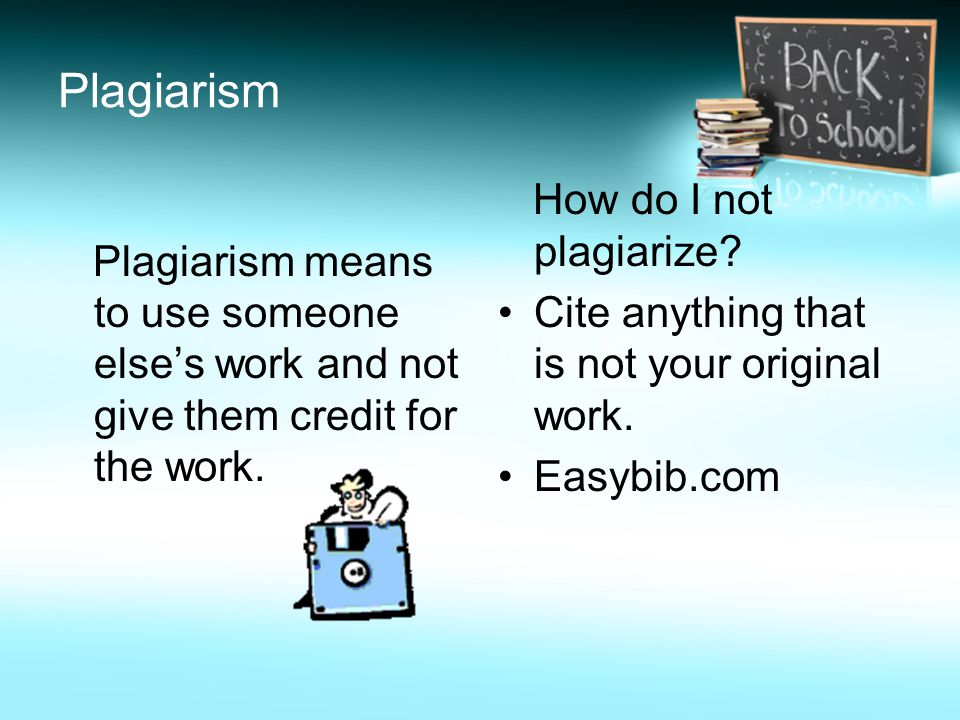 Plagiarism How do I not plagiarize