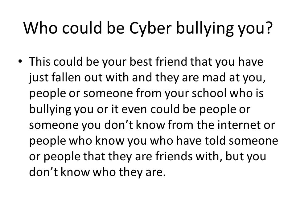 Who could be Cyber bullying you