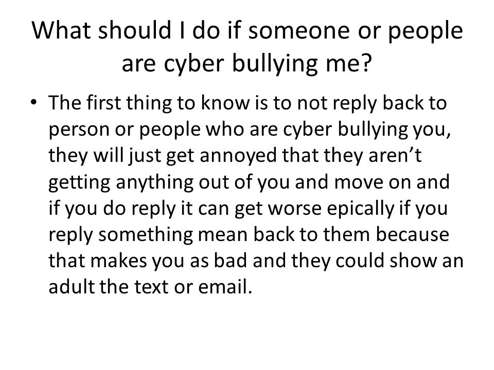 What should I do if someone or people are cyber bullying me