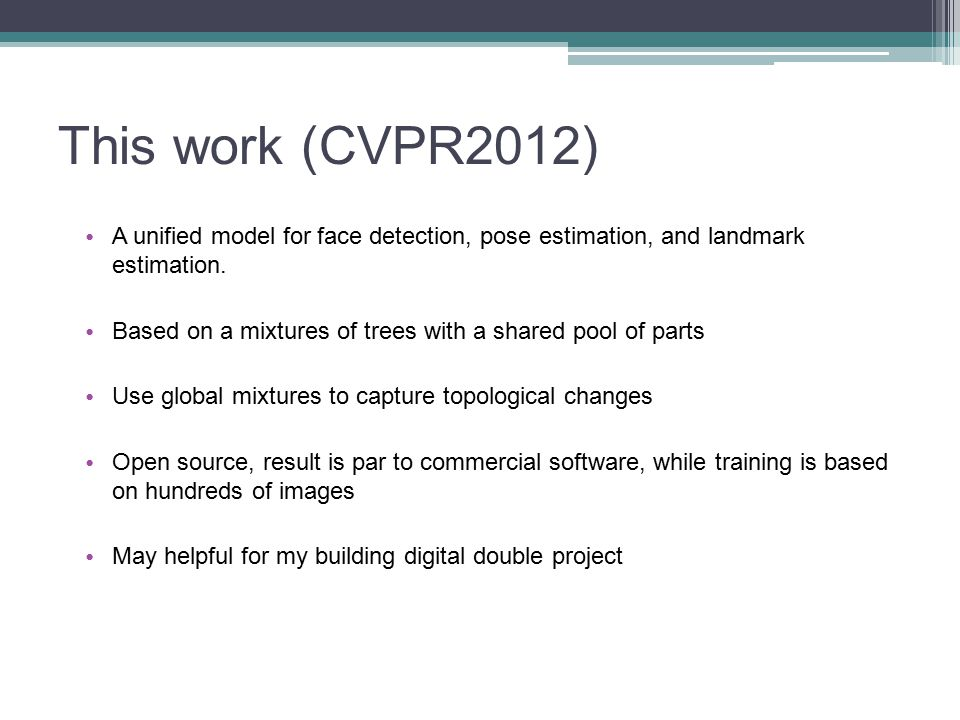 This work (CVPR2012) A unified model for face detection, pose estimation, and landmark estimation.