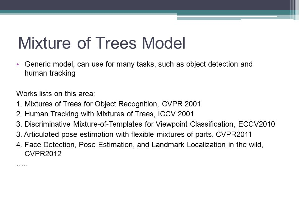 Mixture of Trees Model Generic model, can use for many tasks, such as object detection and human tracking.