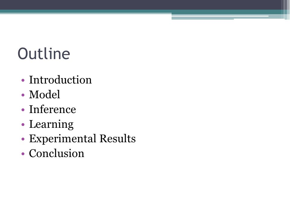 Outline Introduction Model Inference Learning Experimental Results