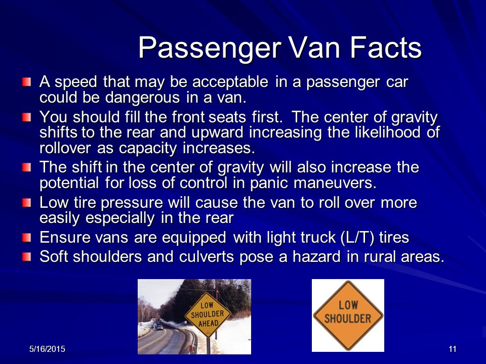 Passenger Van Facts A speed that may be acceptable in a passenger car could be dangerous in a van.