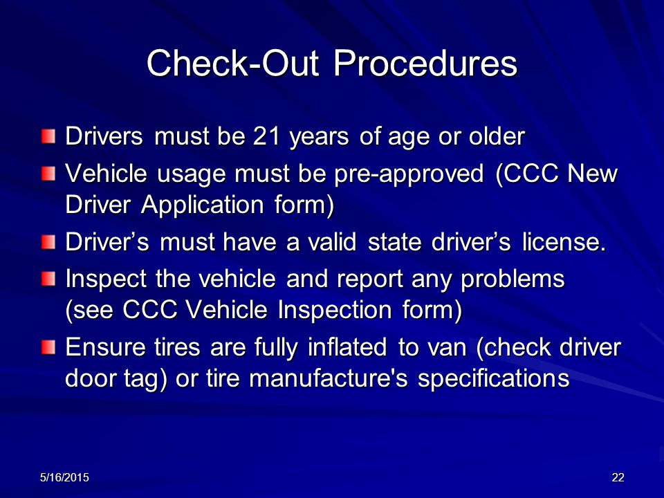 Check-Out Procedures Drivers must be 21 years of age or older