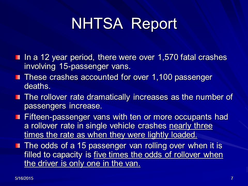 NHTSA Report In a 12 year period, there were over 1,570 fatal crashes involving 15-passenger vans.