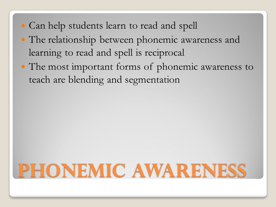 Phonemic awareness Can help students learn to read and spell
