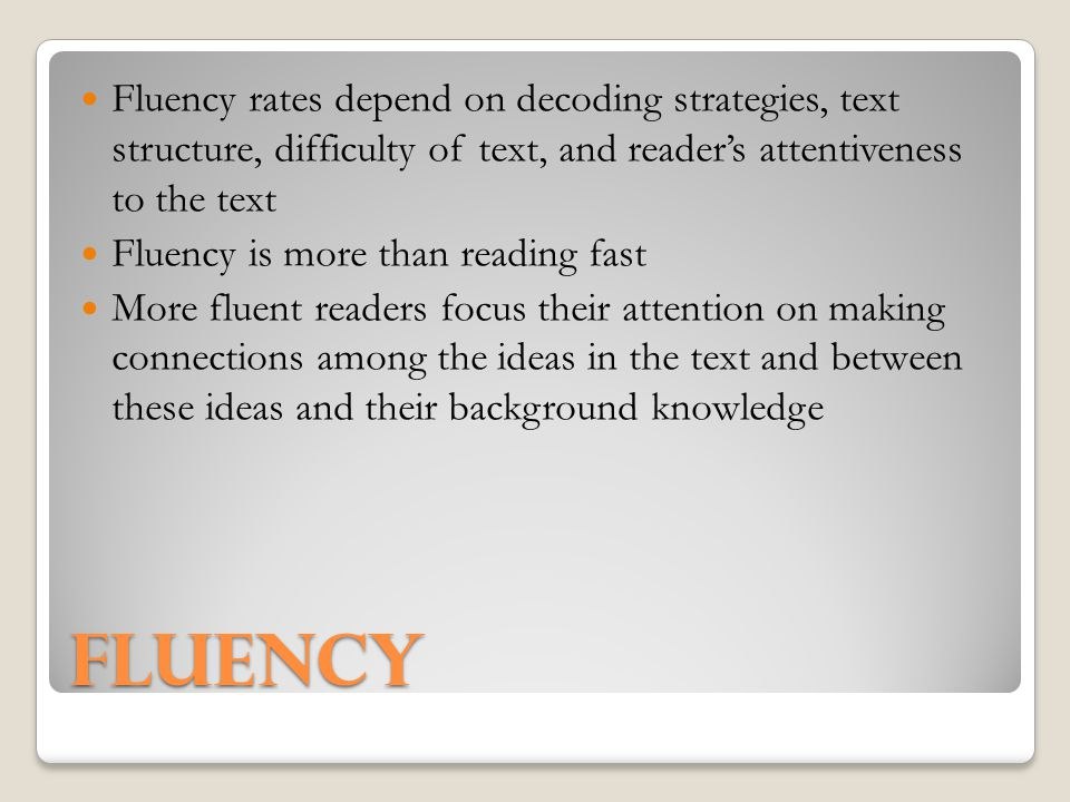 Fluency rates depend on decoding strategies, text structure, difficulty of text, and reader's attentiveness to the text