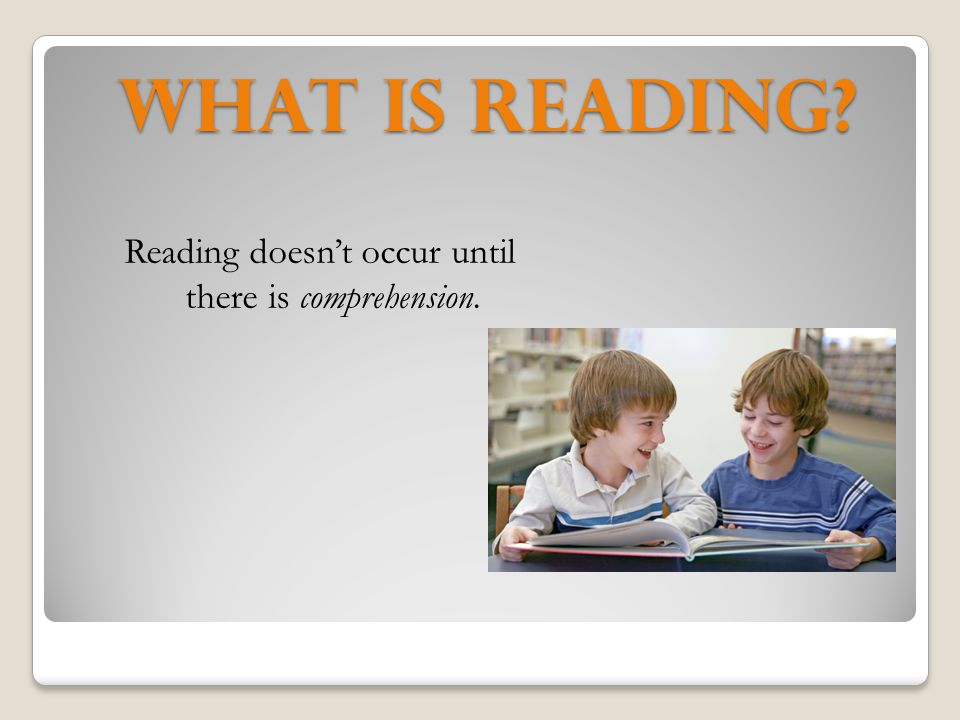 Reading doesn't occur until there is comprehension.