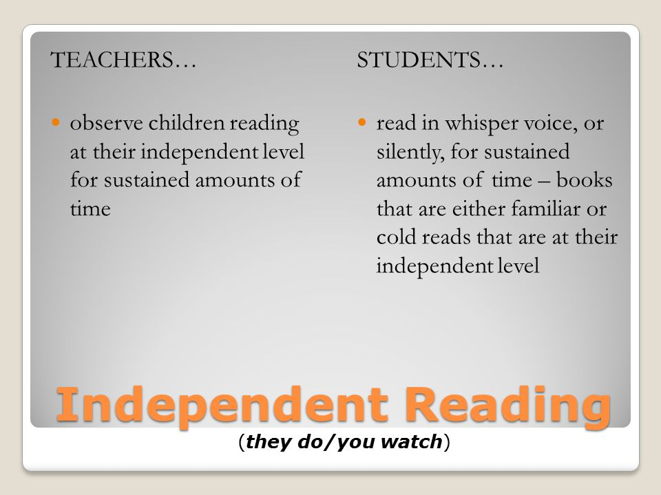 Independent Reading (they do/you watch)