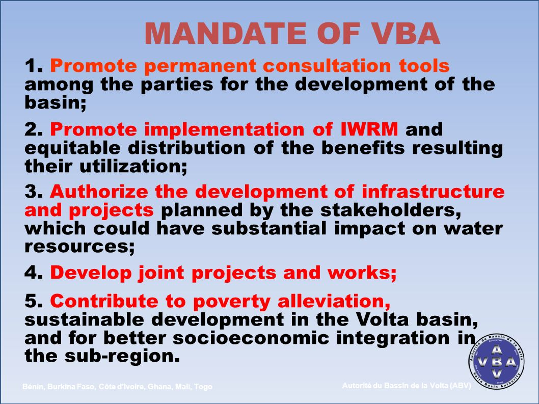MANDATE OF VBA 1. Promote permanent consultation tools among the parties for the development of the basin;