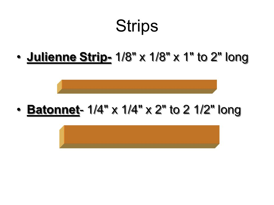Strips Julienne Strip- 1/8 x 1/8 x 1 to 2 long