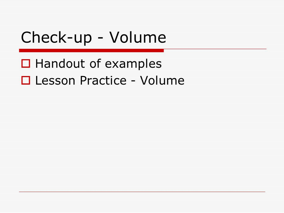 Check-up - Volume Handout of examples Lesson Practice - Volume