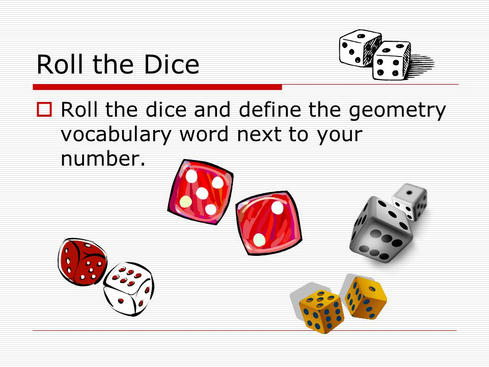 Roll the Dice Roll the dice and define the geometry vocabulary word next to your number.